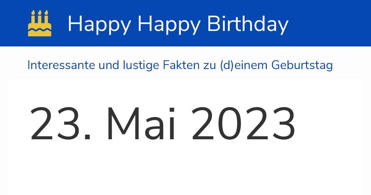 23. Mai 2023 (Dienstag): Geburtstag, Sternzeichen & Wochentag